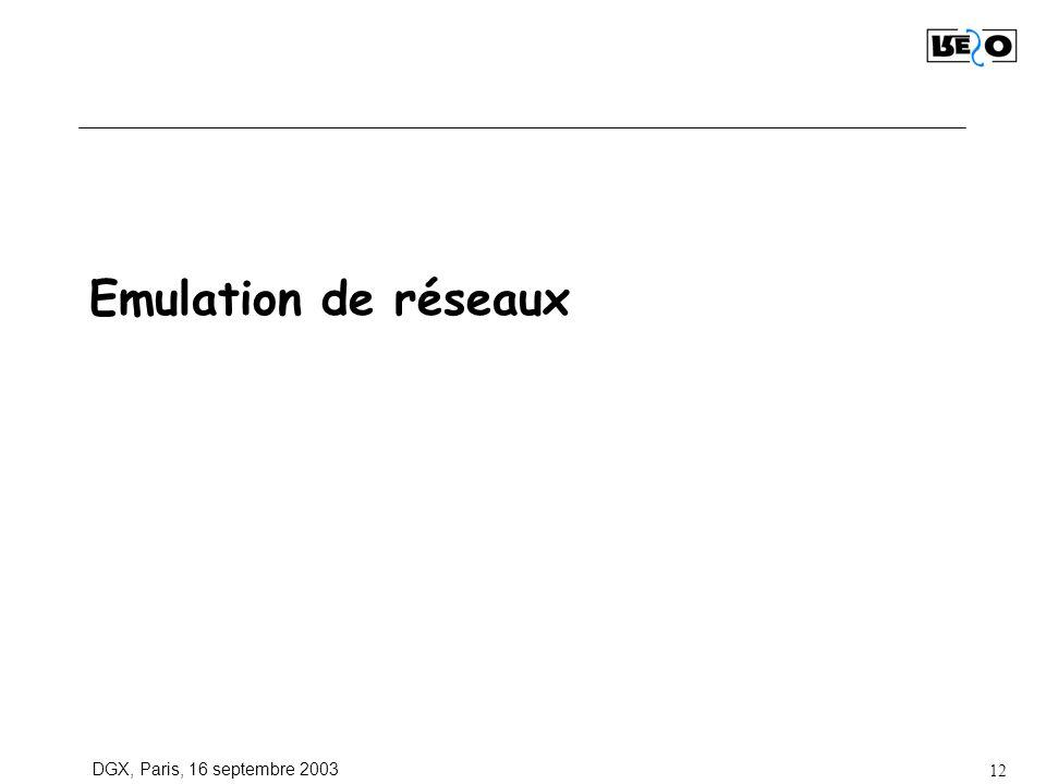 DGX, Paris, 16 septembre 2003 12 Emulation de réseaux