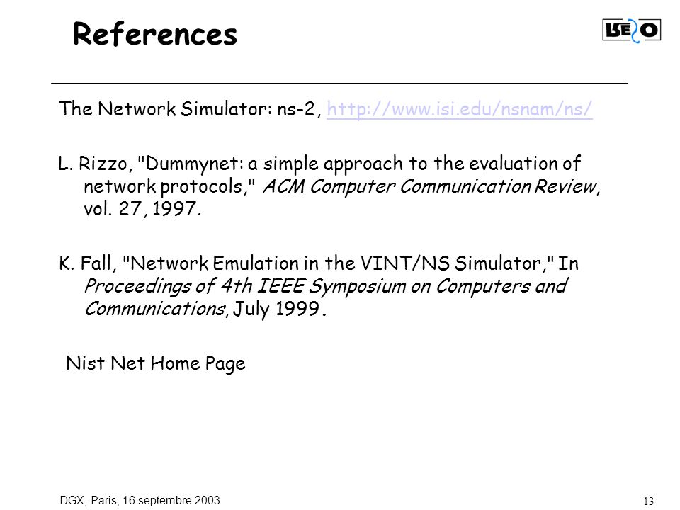 DGX, Paris, 16 septembre 2003 13 References The Network Simulator: ns-2, http://www.isi.edu/nsnam/ns/http://www.isi.edu/nsnam/ns/ L.