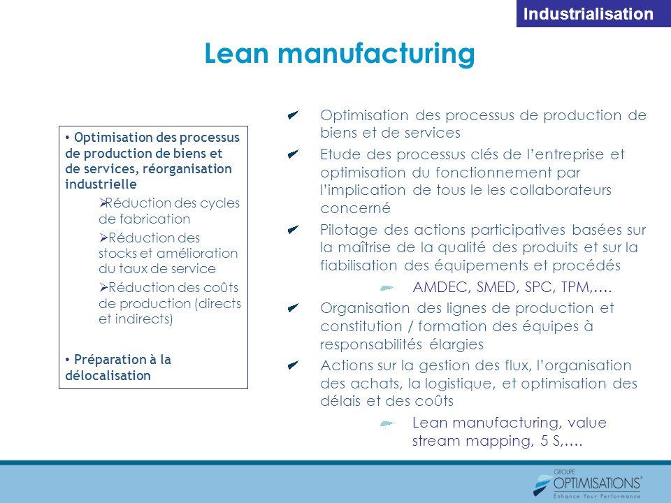 Lean manufacturing Optimisation des processus de production de biens et de services, réorganisation industrielle Réduction des cycles de fabrication R