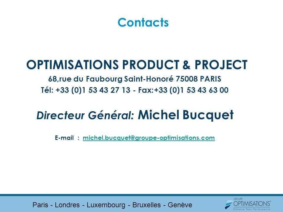 Contacts OPTIMISATIONS PRODUCT & PROJECT 68,rue du Faubourg Saint-Honoré 75008 PARIS Tél: +33 (0)1 53 43 27 13 - Fax:+33 (0)1 53 43 63 00 Directeur Gé