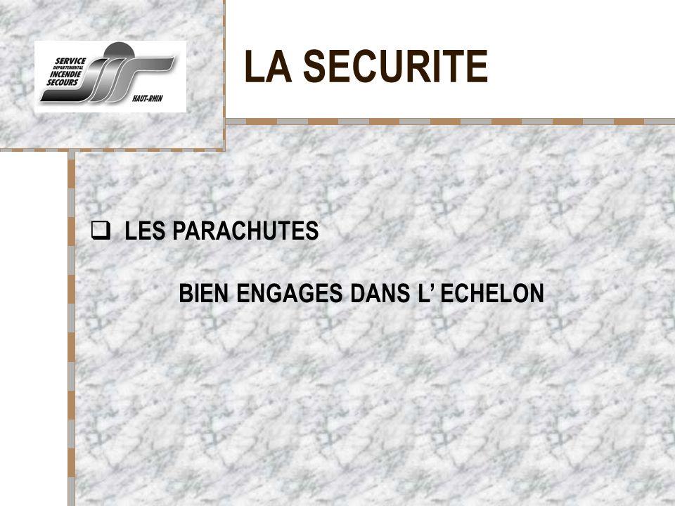 LA SECURITE Votre logo ici LES PARACHUTES BIEN ENGAGES DANS L ECHELON