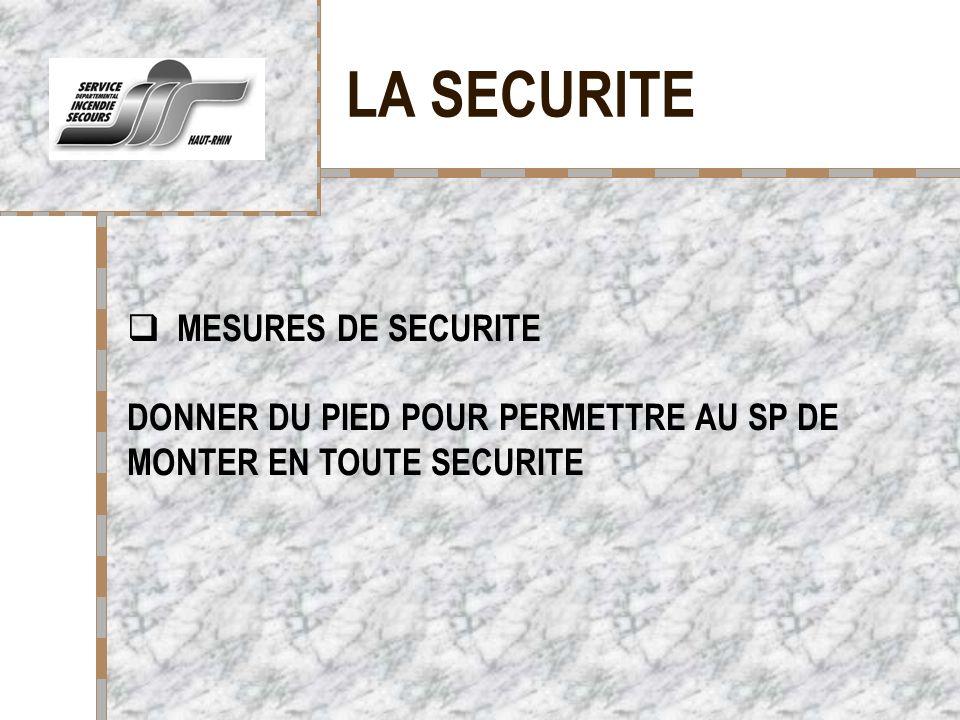 LA SECURITE Votre logo ici MESURES DE SECURITE DONNER DU PIED POUR PERMETTRE AU SP DE MONTER EN TOUTE SECURITE