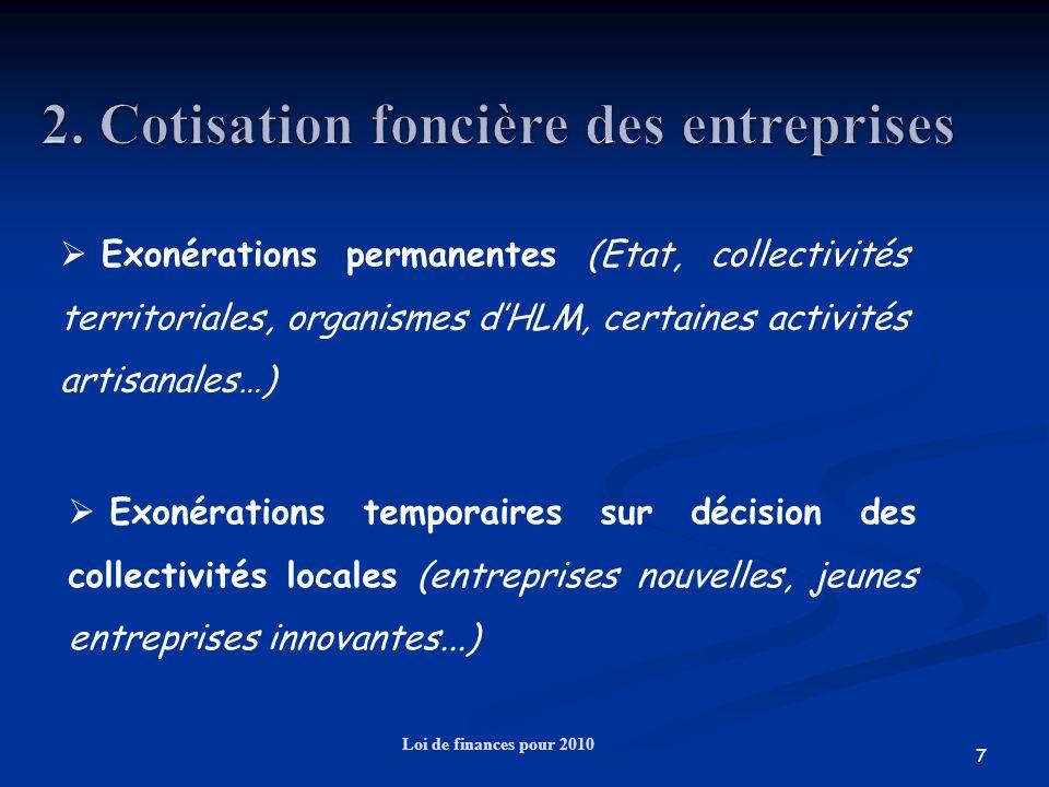 7 Loi de finances pour 2010 Exonérations permanentes (Etat, collectivités territoriales, organismes dHLM, certaines activités artisanales…) Exonératio