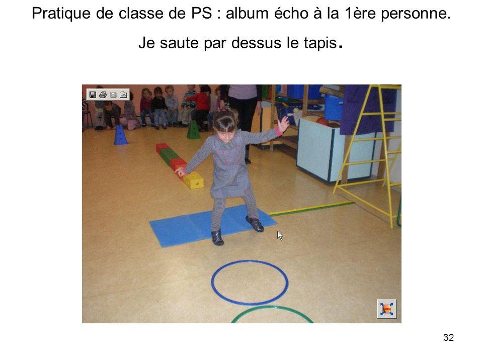 32 Pratique de classe de PS : album écho à la 1ère personne. Je saute par dessus le tapis.