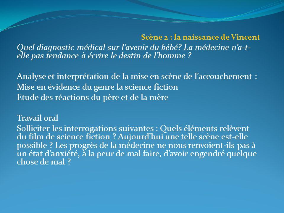Scène 2 : la naissance de Vincent Quel diagnostic médical sur lavenir du bébé? La médecine na-t- elle pas tendance à écrire le destin de lhomme ? Anal