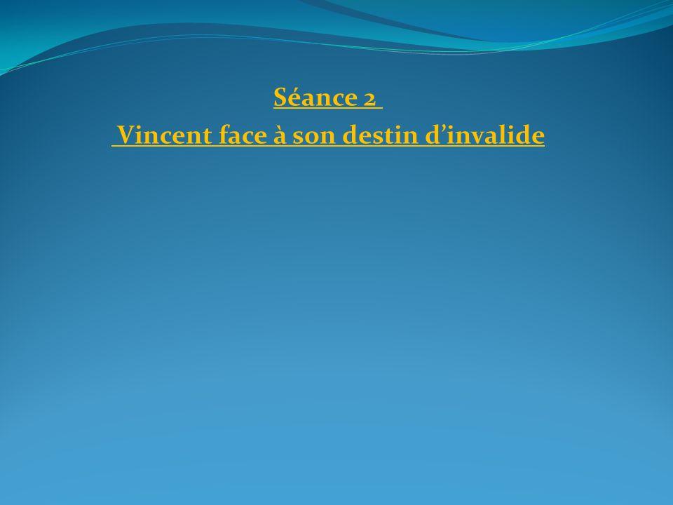Séance 2 Vincent face à son destin dinvalide