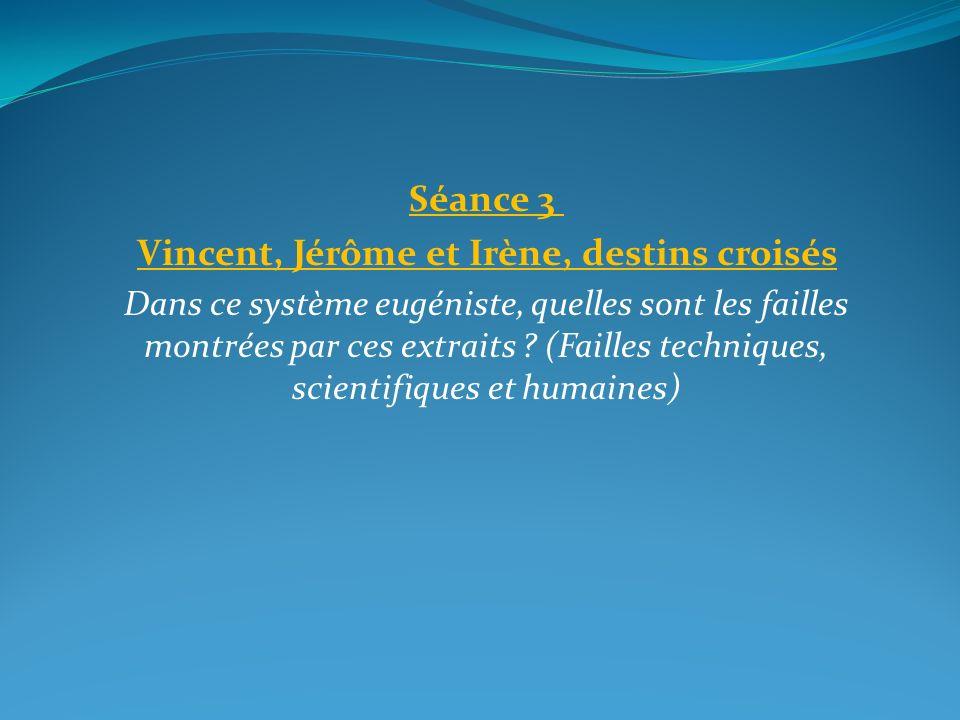 Séance 3 Vincent, Jérôme et Irène, destins croisés Dans ce système eugéniste, quelles sont les failles montrées par ces extraits ? (Failles techniques