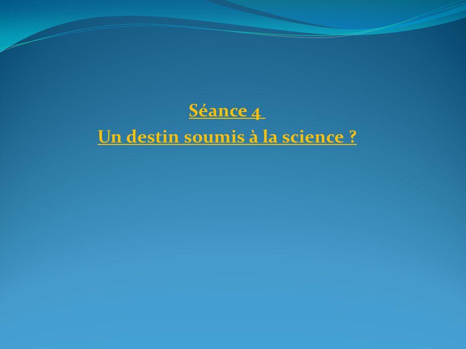 Séance 4 Un destin soumis à la science ?