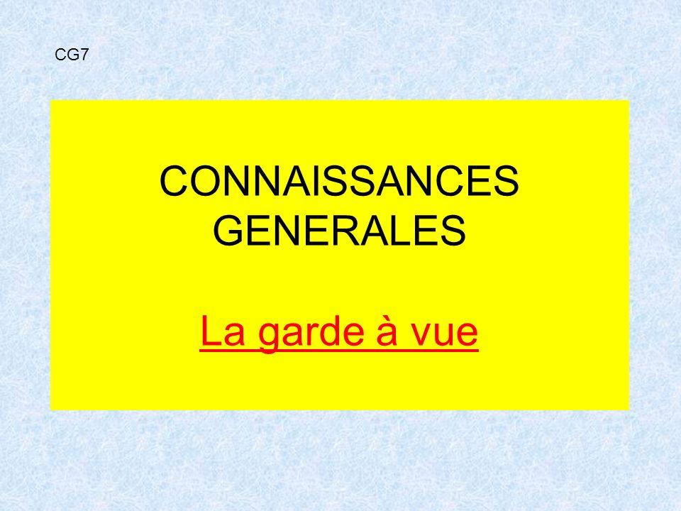 CONNAISSANCES GENERALES La garde à vue CG7