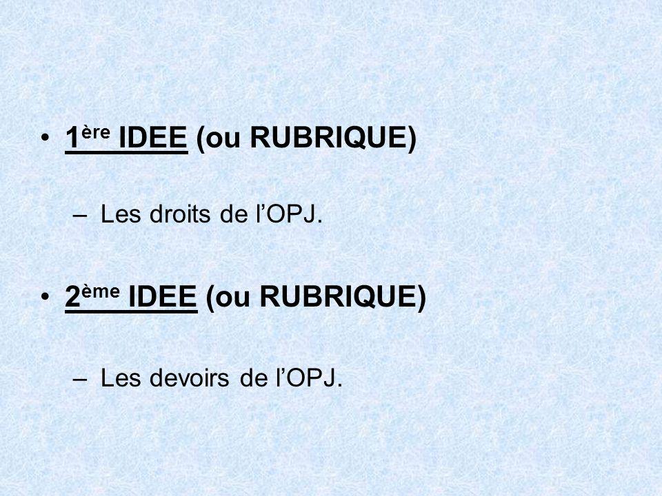1 ère IDEE (ou RUBRIQUE) – Les droits de lOPJ. 2 ème IDEE (ou RUBRIQUE) – Les devoirs de lOPJ.