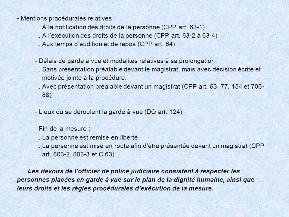 - Mentions procédurales relatives :. À la notification des droits de la personne (CPP art. 63-1). A lexécution des droits de la personne (CPP art. 63-