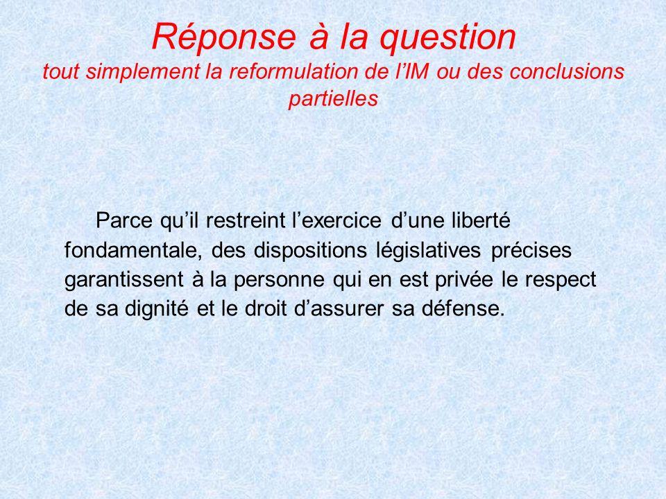 Réponse à la question tout simplement la reformulation de lIM ou des conclusions partielles Parce quil restreint lexercice dune liberté fondamentale,