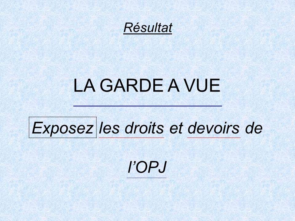Les devoirs de lOPJ (ID2) A LEGARD DES PERSONNES GARDEES A VUE (CPP art.