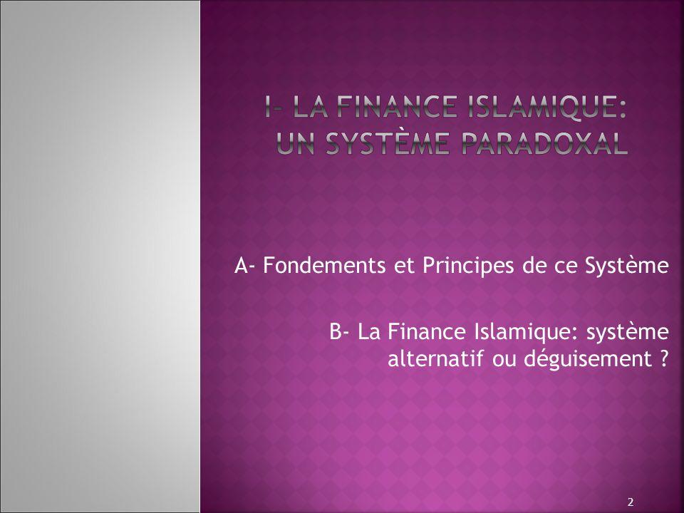 A- Fondements et Principes de ce Système B- La Finance Islamique: système alternatif ou déguisement ? 2