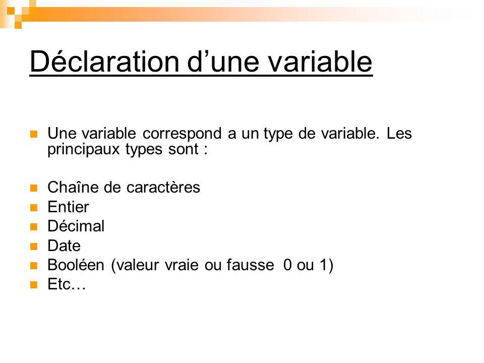 Déclaration dune variable Une variable correspond a un type de variable. Les principaux types sont : Chaîne de caractères Entier Décimal Date Booléen