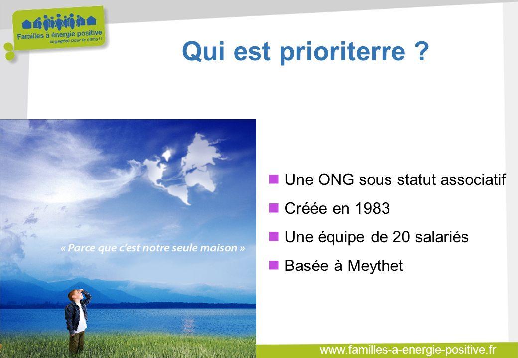 www.familles-a-energie-positive.fr Qui est prioriterre ? Une ONG sous statut associatif Créée en 1983 Une équipe de 20 salariés Basée à Meythet