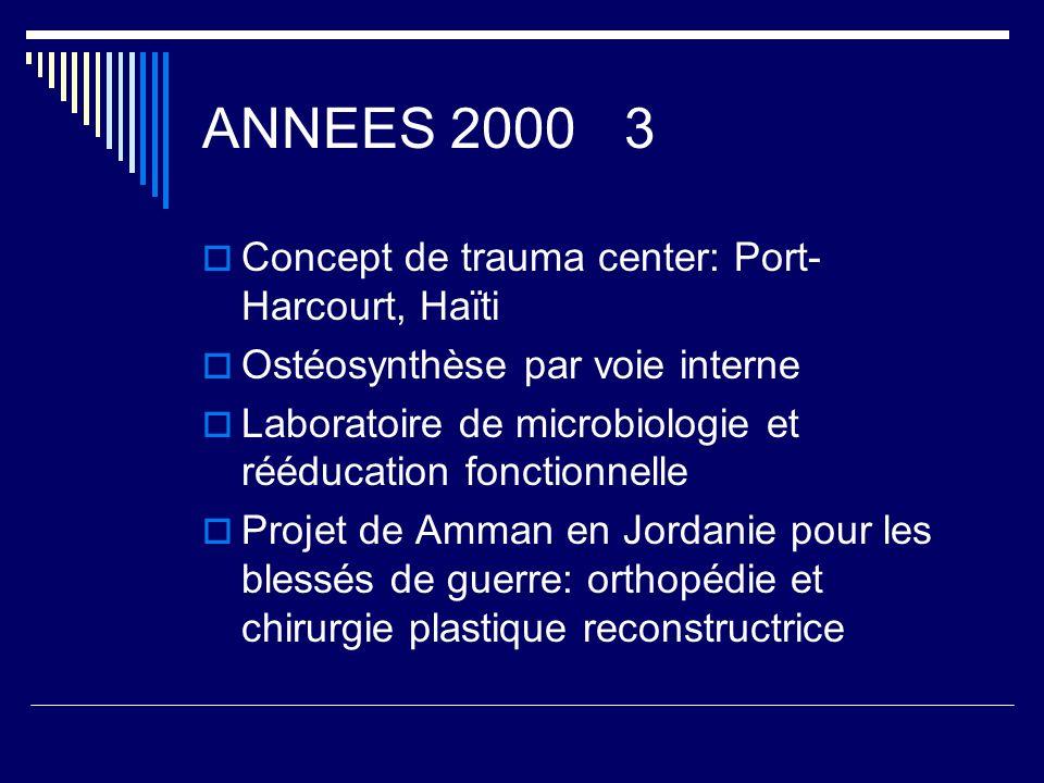 ANNEES 2000 3 Concept de trauma center: Port- Harcourt, Haïti Ostéosynthèse par voie interne Laboratoire de microbiologie et rééducation fonctionnelle