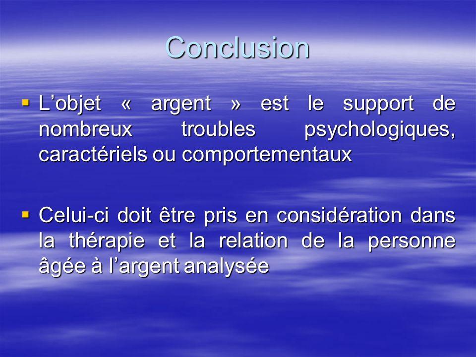 Conclusion Lobjet « argent » est le support de nombreux troubles psychologiques, caractériels ou comportementaux Lobjet « argent » est le support de n