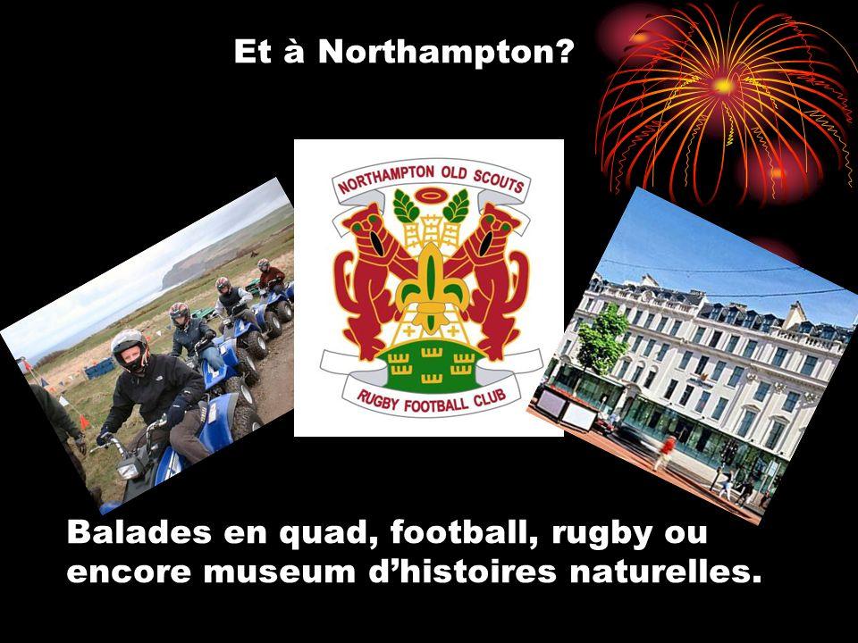 Et à Northampton? Balades en quad, football, rugby ou encore museum dhistoires naturelles.