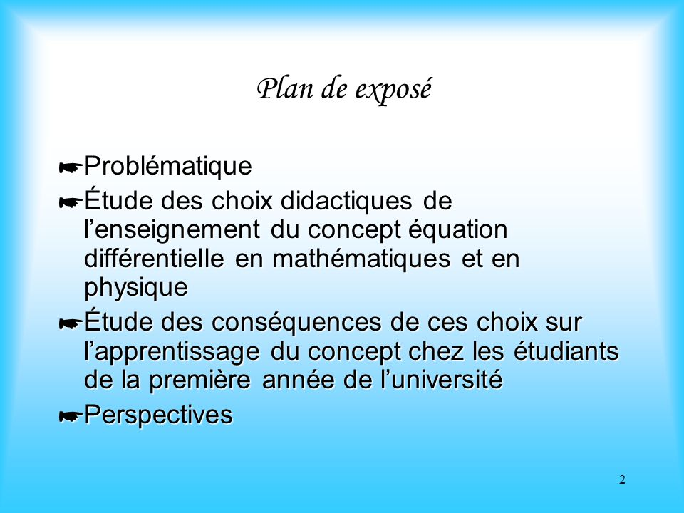2 Plan de exposé Problématique Problématique Étude des choix didactiques de lenseignement du concept équation différentielle en mathématiques et en ph