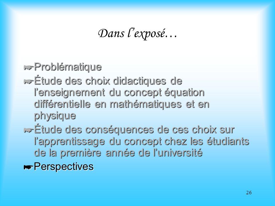 26 Dans lexposé… Problématique Problématique Étude des choix didactiques de lenseignement du concept équation différentielle en mathématiques et en ph