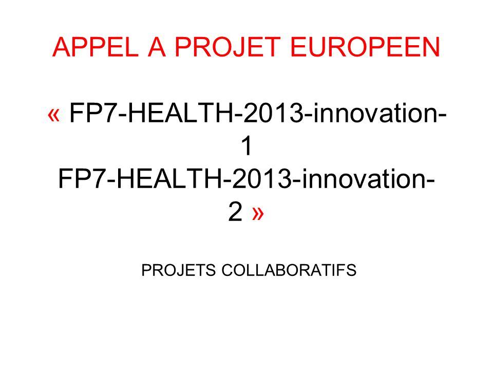 APPEL A PROJET EUROPEEN « FP7-HEALTH-2013-innovation- 1 FP7-HEALTH-2013-innovation- 2 » PROJETS COLLABORATIFS