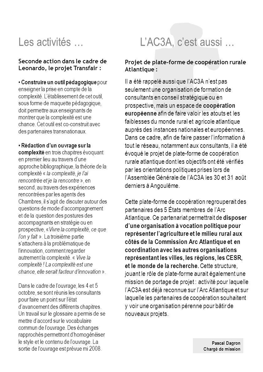 Les travaux de ces deux journées ont permis de souligner que le développement du conseil stratégique nest pas homogène sur lensemble du territoire de lAC3A.