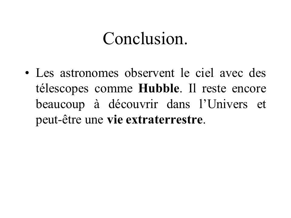 Conclusion. Les astronomes observent le ciel avec des télescopes comme Hubble. Il reste encore beaucoup à découvrir dans lUnivers et peut-être une vie