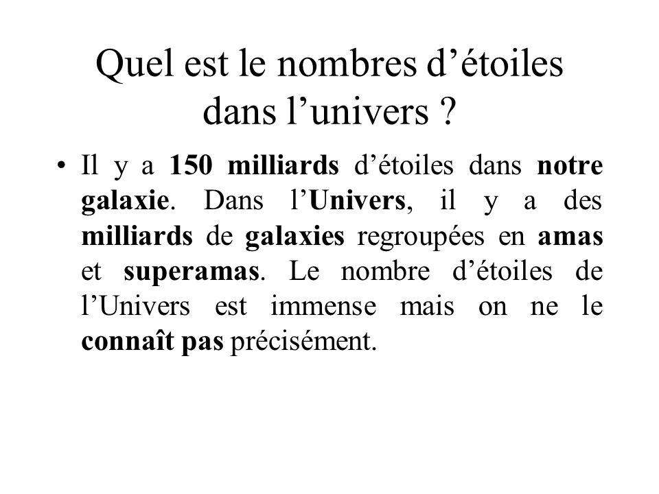 Quel est le nombres détoiles dans lunivers ? Il y a 150 milliards détoiles dans notre galaxie. Dans lUnivers, il y a des milliards de galaxies regroup