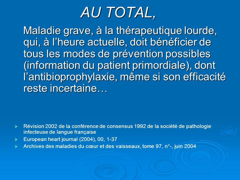 AU TOTAL, Maladie grave, à la thérapeutique lourde, qui, à lheure actuelle, doit bénéficier de tous les modes de prévention possibles (information du