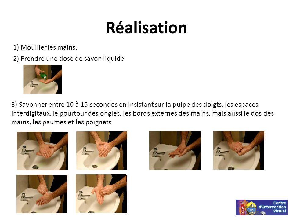 Réalisation 1) Mouiller les mains. 2) Prendre une dose de savon liquide 3) Savonner entre 10 à 15 secondes en insistant sur la pulpe des doigts, les e