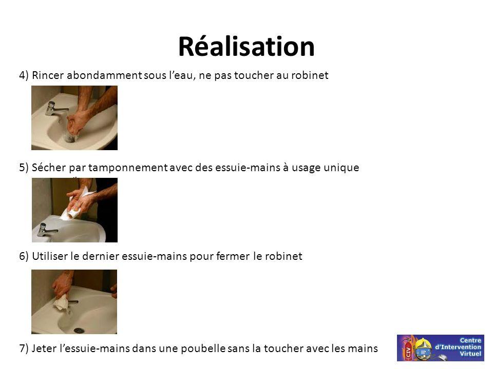 Réalisation 4) Rincer abondamment sous leau, ne pas toucher au robinet 5) Sécher par tamponnement avec des essuie-mains à usage unique 6) Utiliser le