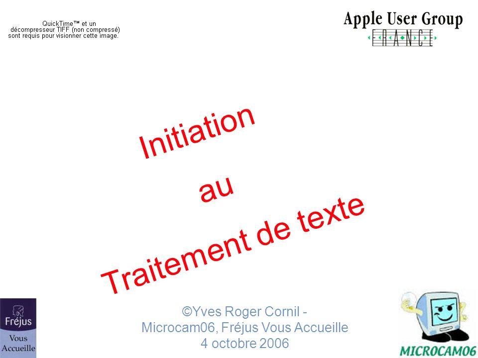 Initiation au Traitement de texte ©Yves Roger Cornil - Microcam06, Fréjus Vous Accueille 4 octobre 2006