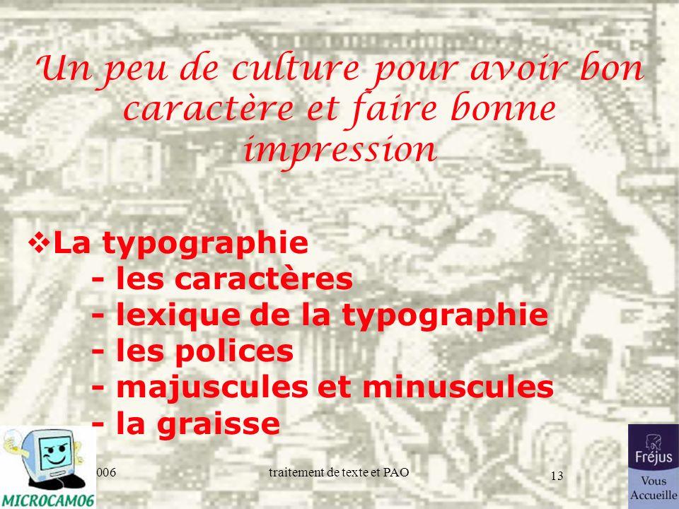 06/30/2006traitement de texte et PAO 13 Un peu de culture pour avoir bon caractère et faire bonne impression La typographie - les caractères - lexique