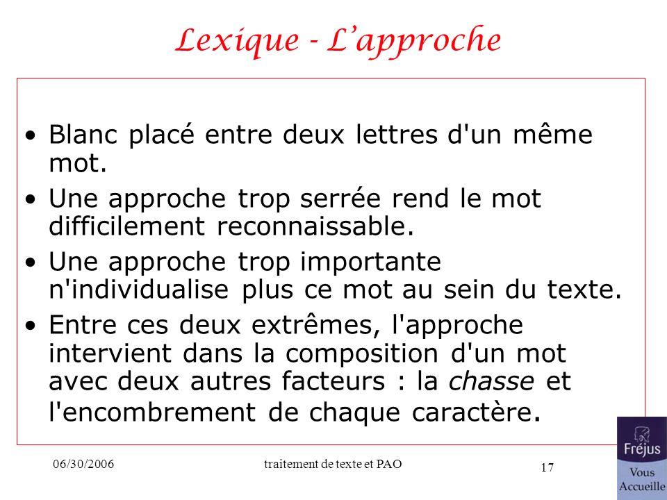 06/30/2006traitement de texte et PAO 17 Lexique - Lapproche Blanc placé entre deux lettres d'un même mot. Une approche trop serrée rend le mot diffici