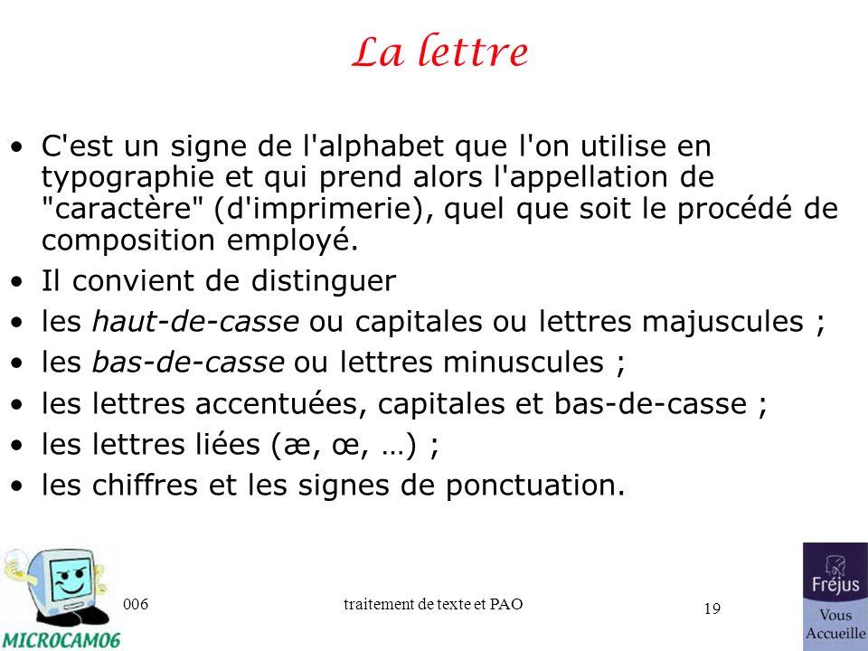 06/30/2006traitement de texte et PAO 19 La lettre C'est un signe de l'alphabet que l'on utilise en typographie et qui prend alors l'appellation de