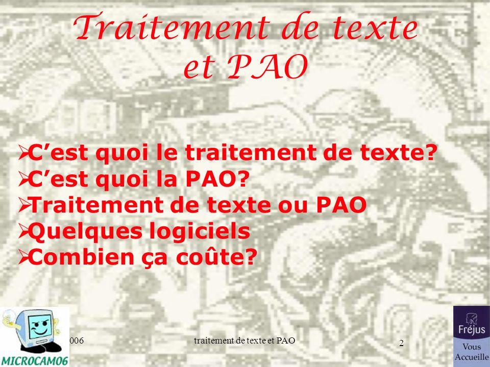 06/30/2006traitement de texte et PAO 2 Traitement de texte et PAO Cest quoi le traitement de texte? Cest quoi la PAO? Traitement de texte ou PAO Quelq