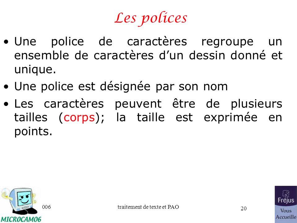 06/30/2006traitement de texte et PAO 20 Les polices Une police de caractères regroupe un ensemble de caractères dun dessin donné et unique. Une police