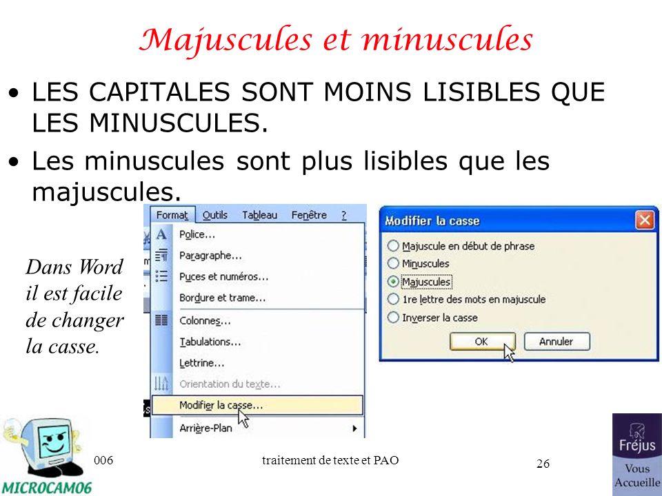 06/30/2006traitement de texte et PAO 26 Majuscules et minuscules LES CAPITALES SONT MOINS LISIBLES QUE LES MINUSCULES. Les minuscules sont plus lisibl