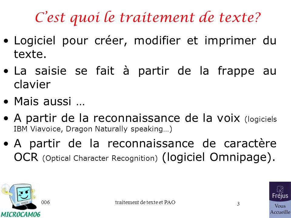 06/30/2006traitement de texte et PAO 3 Cest quoi le traitement de texte? Logiciel pour créer, modifier et imprimer du texte. La saisie se fait à parti