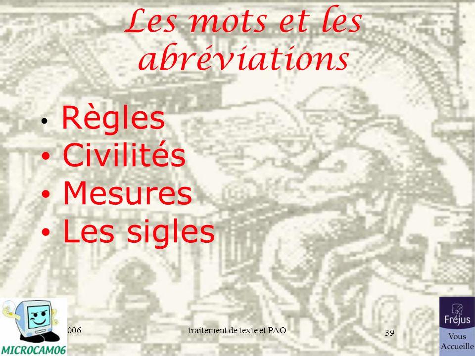 06/30/2006traitement de texte et PAO 39 Les mots et les abréviations Règles Civilités Mesures Les sigles