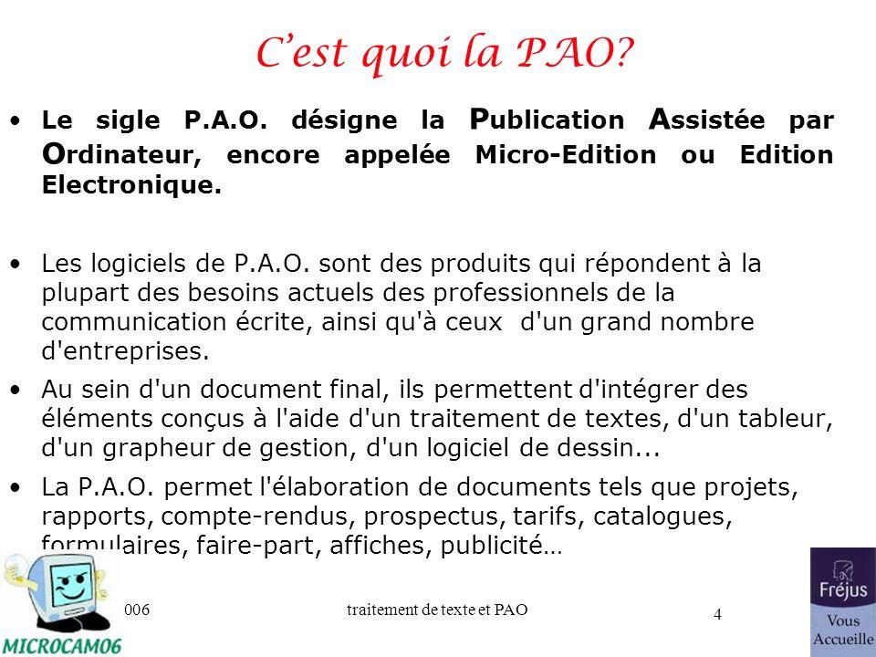 06/30/2006traitement de texte et PAO 4 Cest quoi la PAO? Le sigle P.A.O. désigne la P ublication A ssistée par O rdinateur, encore appelée Micro-Editi