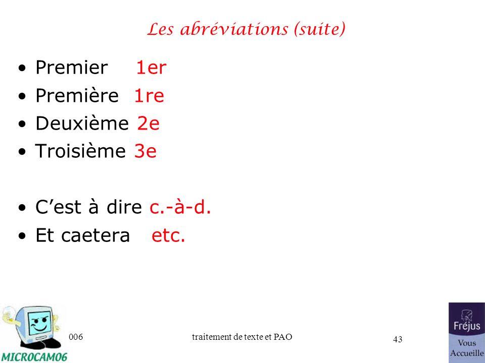 06/30/2006traitement de texte et PAO 43 Les abréviations (suite) Premier 1er Première 1re Deuxième 2e Troisième 3e Cest à dire c.-à-d. Et caetera etc.