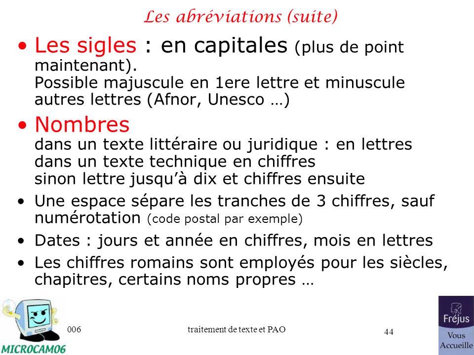 06/30/2006traitement de texte et PAO 44 Les abréviations (suite) Les sigles : en capitales (plus de point maintenant). Possible majuscule en 1ere lett
