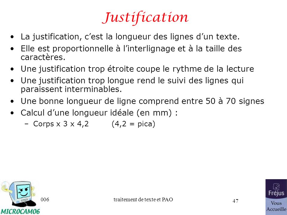 06/30/2006traitement de texte et PAO 47 Justification La justification, cest la longueur des lignes dun texte. Elle est proportionnelle à linterlignag