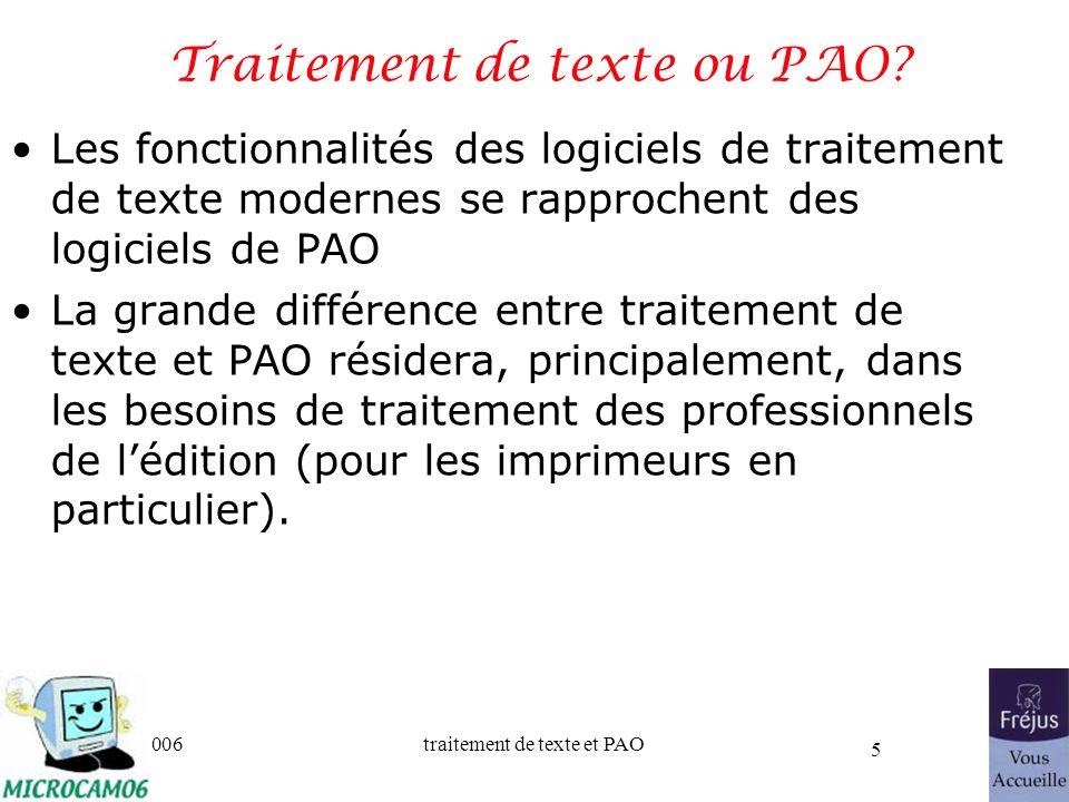 06/30/2006traitement de texte et PAO 5 Traitement de texte ou PAO? Les fonctionnalités des logiciels de traitement de texte modernes se rapprochent de