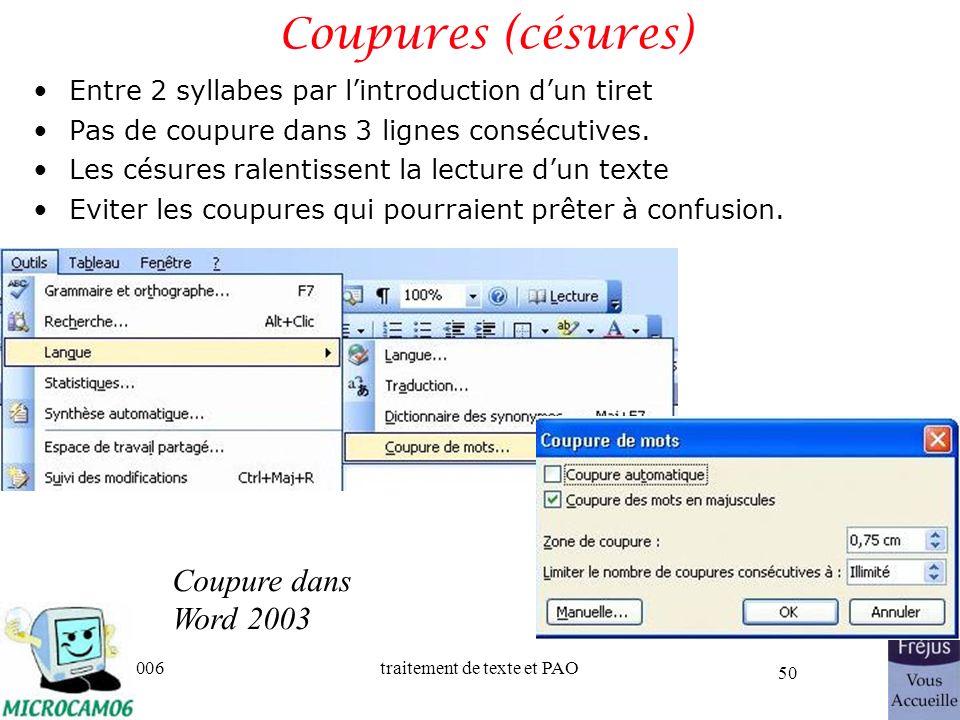 06/30/2006traitement de texte et PAO 50 Coupures (césures) Entre 2 syllabes par lintroduction dun tiret Pas de coupure dans 3 lignes consécutives. Les