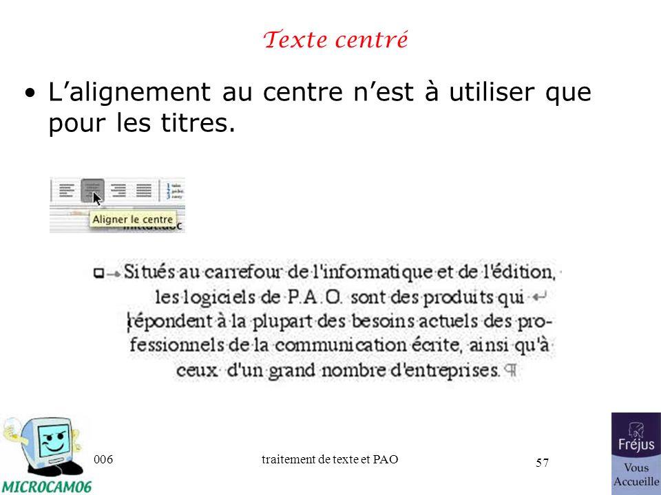 06/30/2006traitement de texte et PAO 57 Texte centré Lalignement au centre nest à utiliser que pour les titres.