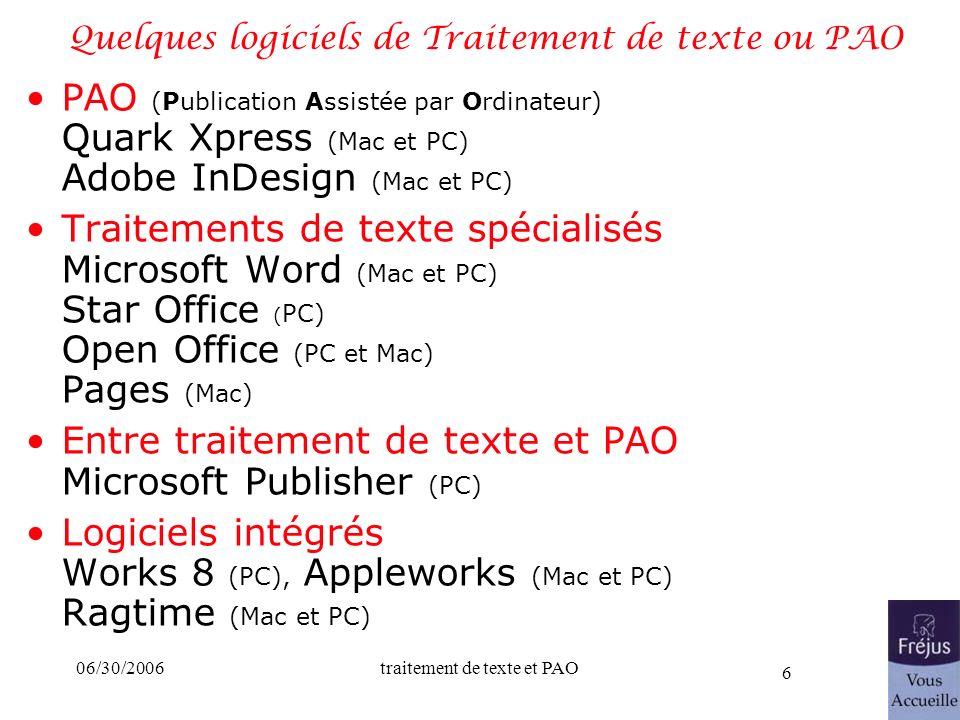 06/30/2006traitement de texte et PAO 6 Quelques logiciels de Traitement de texte ou PAO PAO (Publication Assistée par Ordinateur) Quark Xpress (Mac et