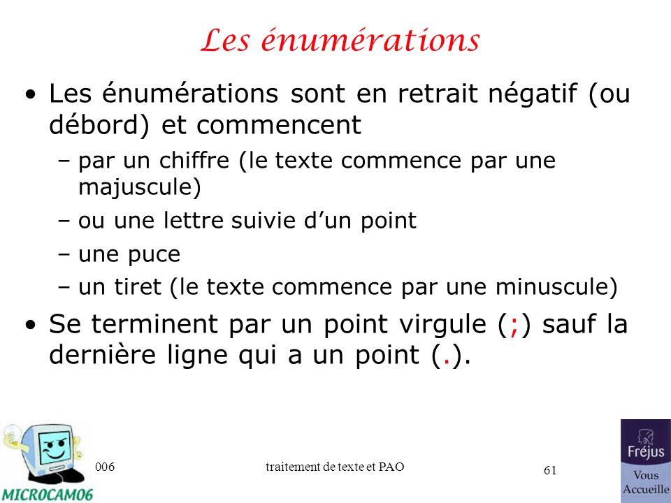 06/30/2006traitement de texte et PAO 61 Les énumérations Les énumérations sont en retrait négatif (ou débord) et commencent –par un chiffre (le texte